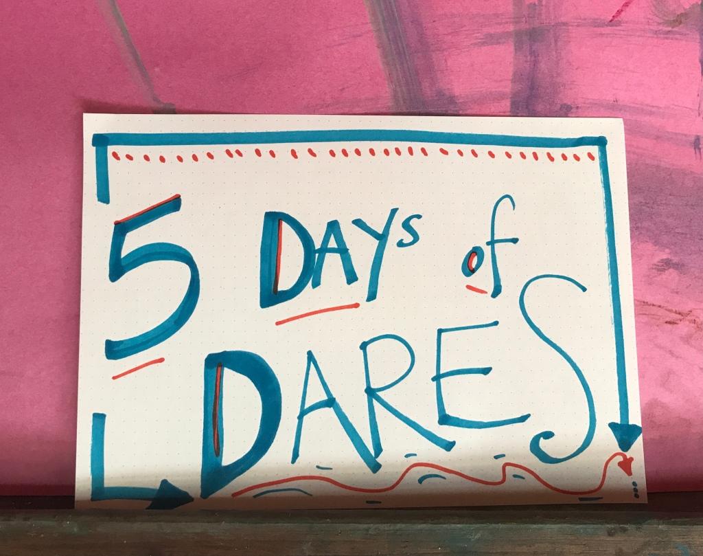 5 Days of Dares ....